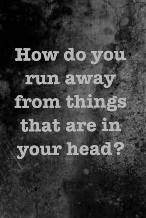 how to your from running away how do you run away from things that are in your on myquoty