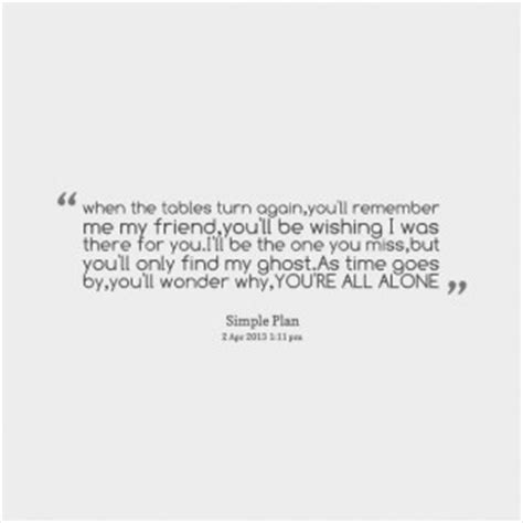 Tables Turn Quotes by Remember Who Was There For You Quotes Quotesgram