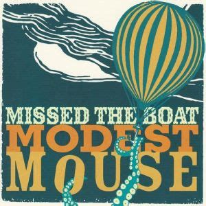 modest mouse missed the boat lyrics diskografie modest mouse