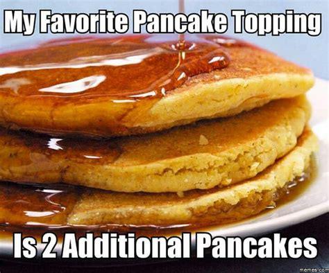 Pancake Meme - my favorite pancake topping