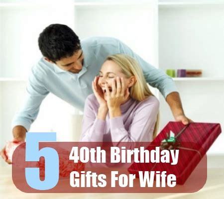 gift for wife 40th birthday ideas 40th birthday present ideas for my wife