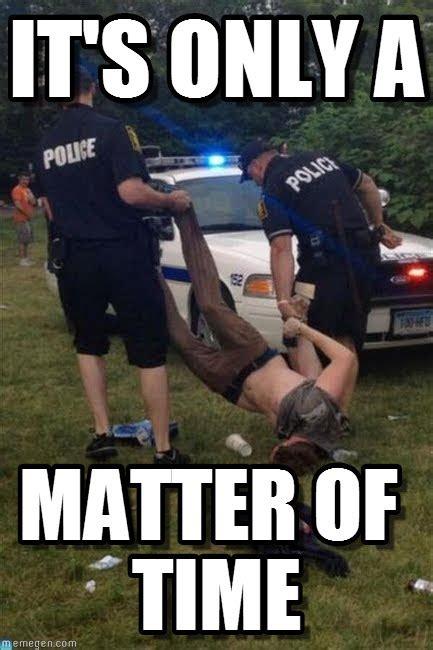 Police Meme - it s only a drunken man and police meme on memegen