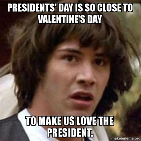 Presidents Day Meme - presidents day is so close to valentine s day to make us