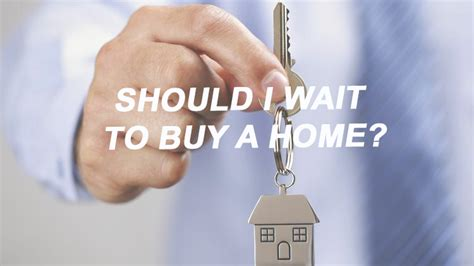 wait to buy a house wait to buy a house 28 images should you buy a starter home or wait to buy your