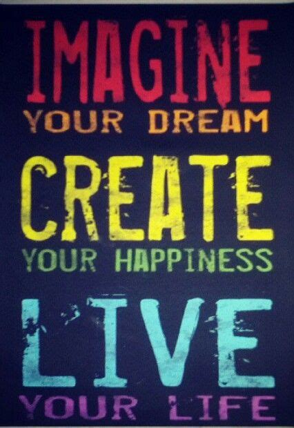 design a dream life imagine your dream create your happiness live your life
