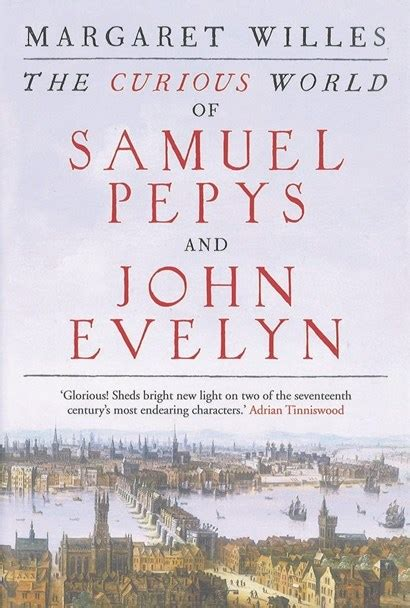 the curious world of the curious world of samuel pepys and john evelyn by margaret willes