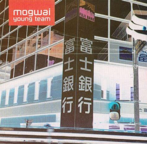 best mogwai songs mogwai best albums