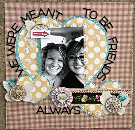 best friends scrapbook layout scrapbook layouts friendship scrapbook page idea from scrapbook com scrap