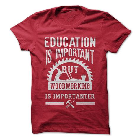 woodworking shirts woodworking is importanter t shirt sleeve