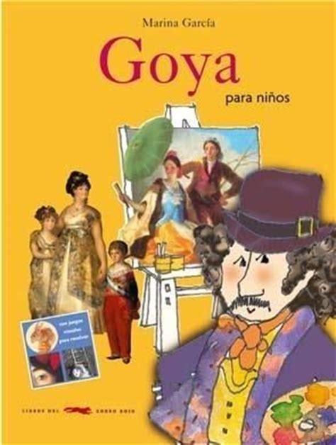 libro ba art goya espagnol el genial pintor nos ense 241 a algunos de sus cuadros m 225 s famosos nos descubre an 233 cdotas y