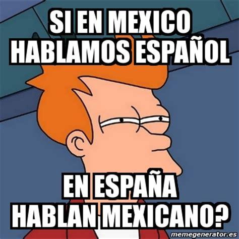 Meme Generator En Espaã Ol - meme futurama fry si en mexico hablamos espa 209 ol en
