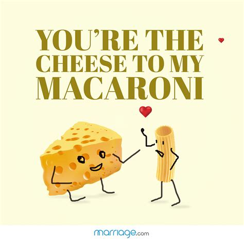You Are The Cheese To My Macaroni Quotes you re the cheese to my macaroni marriage quotes