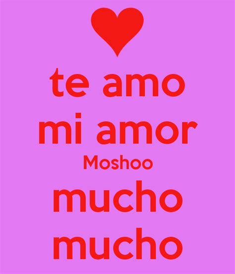 Mi Amor Te Amo Mucho | te amo mi amor moshoo mucho mucho poster moshaa keep