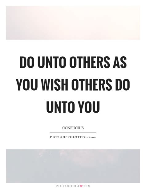 What You Do Unto Others Quotes do unto others quotes sayings do unto others picture