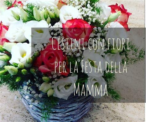 fiori per la festa della mamma cestini con fiori per la festa della mamma idee fiorite