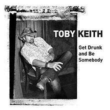 toby keith get drunk and be somebody get drunk and be somebody wikipedia