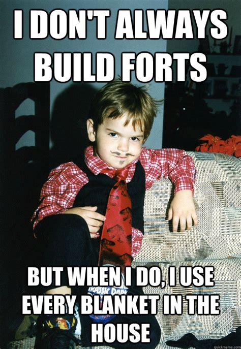 Blanket Fort Meme - i don t always build forts but when i do i use every