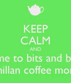 Best Coffee Mugs Ever Keep Calm And Come To Bits And Bytes Macmillan Coffee