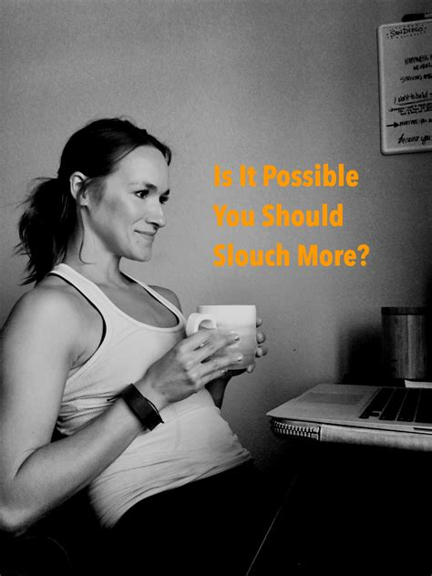 live and learn slouching 0007204388 is it possible you should slouch more lyfebulb