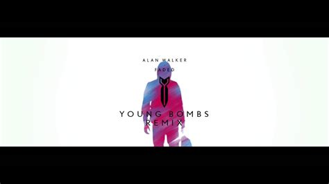 alan walker young alan walker faded young bombs remix youtube