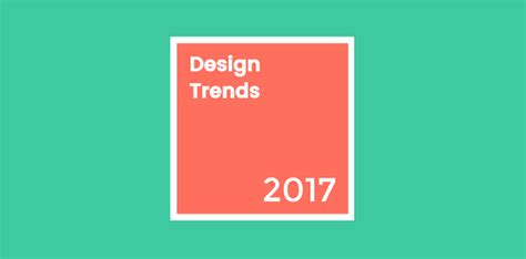 design pattern trends 2017 8 tendencias en dise 241 o gr 225 fico que dominar 225 n el 2017