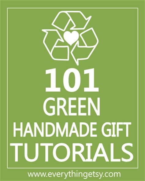 Handmade Gifts Tutorials - 101 green handmade gift tutorials