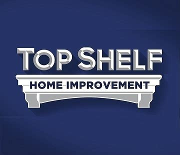 top shelf home improvement ammon idaho topshelfidaho