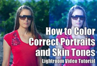 lightroom skin tone tutorial how to color correct portraits and skin tones in lightroom