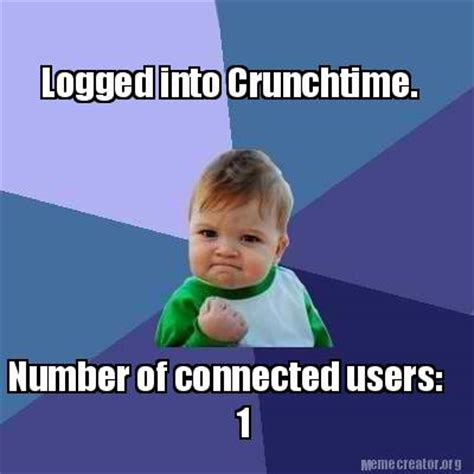 User Memes - meme creator logged into crunchtime number of connected