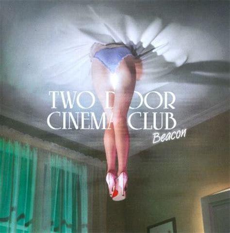 Two Door Cinema Club Album by Beacon Two Door Cinema Club Songs Reviews Credits