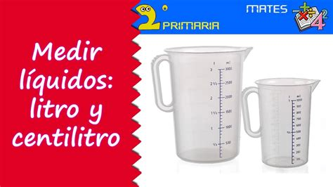 libro litros y litros de matem 225 ticas 2 186 primaria tema 2 medir los l 237 quidos litro y centilitro youtube