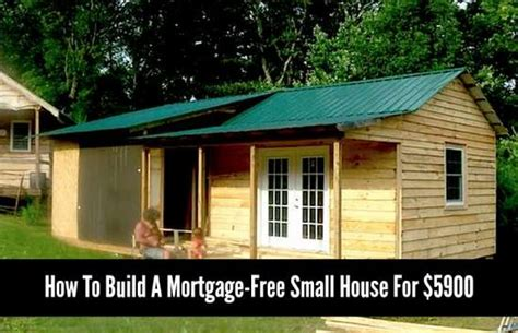 Cost To Build A Small Cabin by How To Build A Mortgage Free Small House For 5900