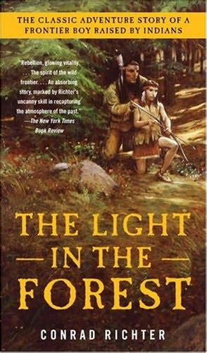 the of the forest books the light in the forest by conrad richter