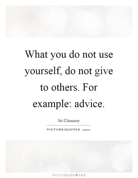 advice not given a guide to getting yourself books what you do not use yourself do not give to others for