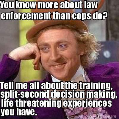 Law Enforcement Memes - meme creator you know more about law enforcement than