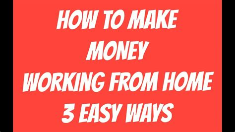 how to make money working from home 2017 3 easy ways