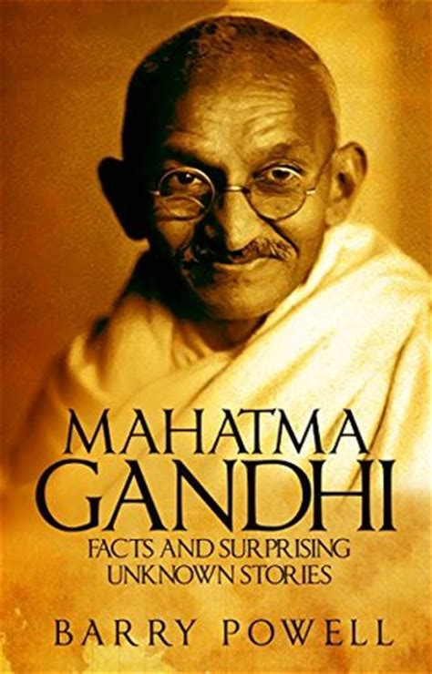 mahatma gandhi autobiography pdf gandhi facts and surprising unknown stories by barry powell