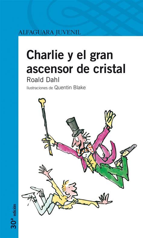 charlie y el ascensor 607313715x descargar charlie y el gran ascensor de cristal pdf y epub al dia libros