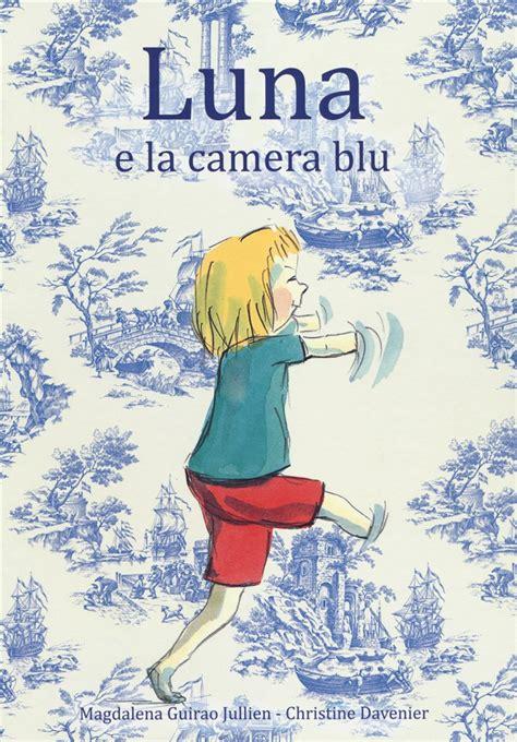 libro la luna e i libro luna e la camera blu di m guirao jullien lafeltrinelli