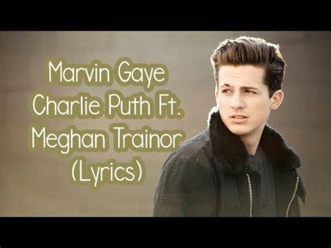 charlie puth marvin gaye lyrics charlie puth ft meghan trainor marvin gaye lyrics