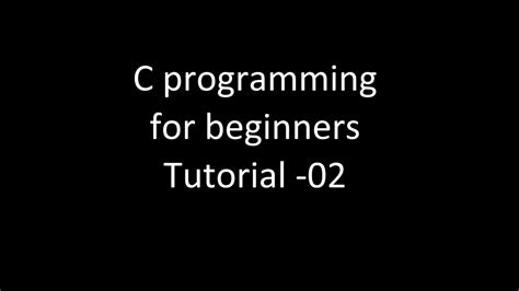 programming c tutorial beginners c programming for beginners tutorial 02 youtube