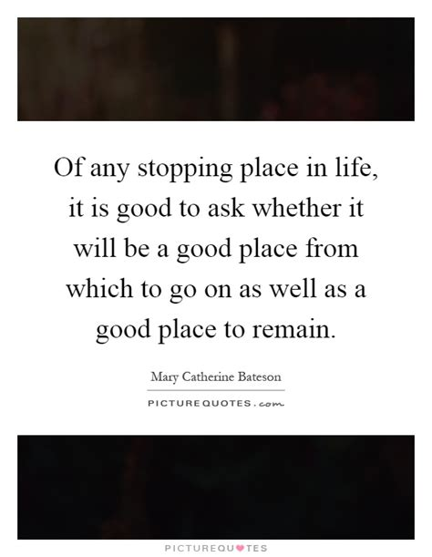 The Place It Will Be Okay Of Any Stopping Place In It Is To Ask Whether It Will Picture Quotes