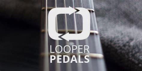 best guitar looper pedal best looper pedals for guitar 6 loopers for everyone s