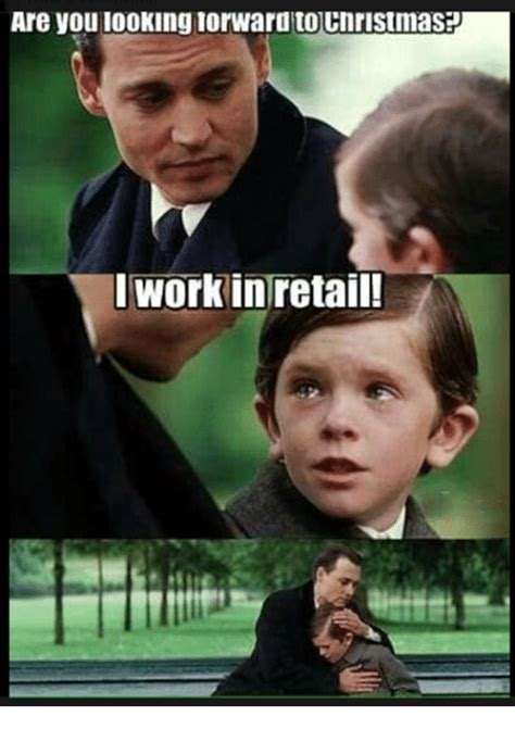 Working In Retail Memes - are you iookingiorward tolcnristmaspd work in retail
