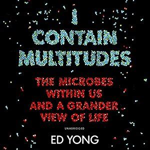 i contain multitudes the microbes within us and a grander view of books i contain multitudes the microbes within us and a grander