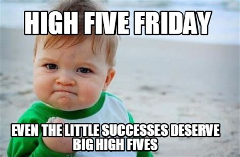 High Five Meme - meme creator high five friday even the little successes