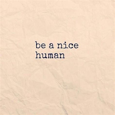 be a nice human pictures photos and images for facebook tumblr pinterest and twitter