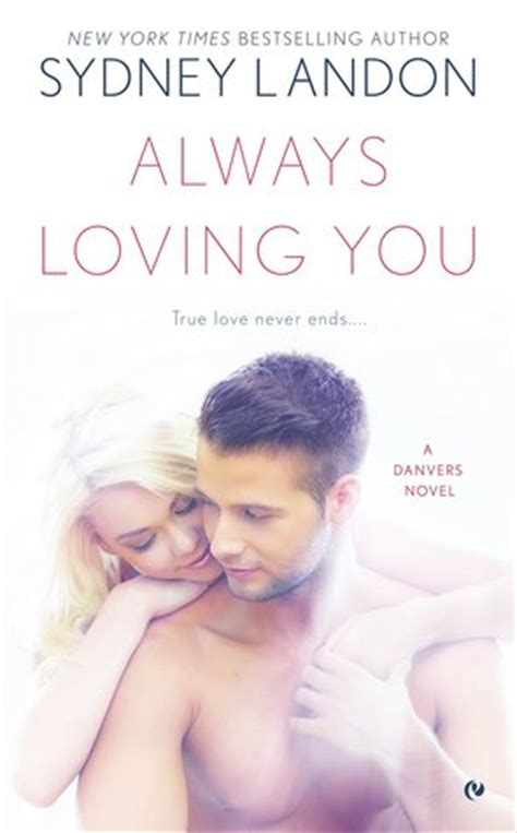 Always Loving You A Danvers Novel always loving you danvers 6 by sydney landon