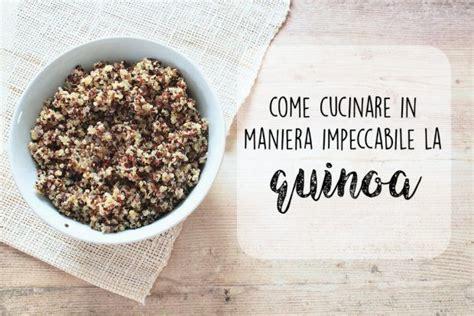 quinoa come cucinarla come cucinare la quinoa ricette della nonna