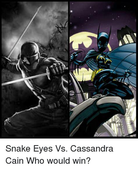 Cassandra Meme - cu snake eyes vs cassandra cain who would win meme on